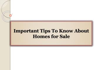 Important Tips To Know About Homes for Sale