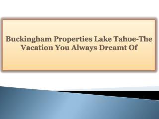 Buckingham Properties Lake Tahoe-The Vacation You Always Dre