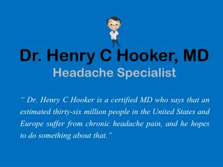 Dr. Henry C Hooker, MD - Headache Specialist