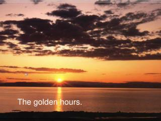 The golden hours.