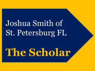 Joshua Smith of St. Petersburg FL - The Scholar
