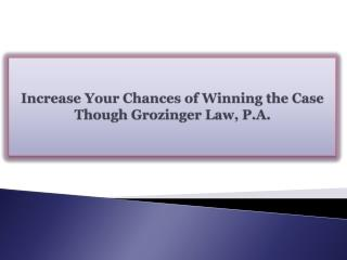 Increase Your Chances of Winning the Case Though Grozinger L