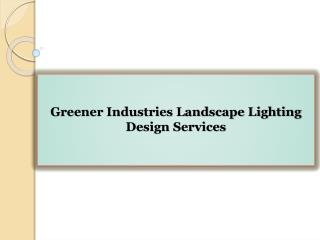 Greener Industries Landscape Lighting Design Services