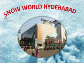 Snow World Hyderabad – Find Address, Timing, Map