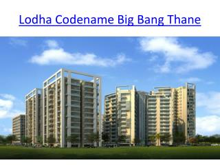Lodha Codename Big Bang thane, Lodha Codename Big Bang Thane