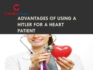 Advantages of Using a Hitler for a Heart Patient