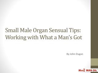 Small Male Organ Sensual Tips: Working with What a Man's Got