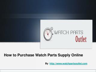 Tips on how to Buy Watch Parts Supply Online