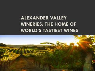 Alexander Valley Wineries The home of world�s tastiest wines
