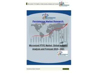 Micronized PTFE Market: Global Industry Analysis and Forecas