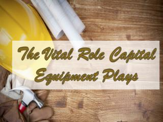 The Vital Role Capital Equipment Plays