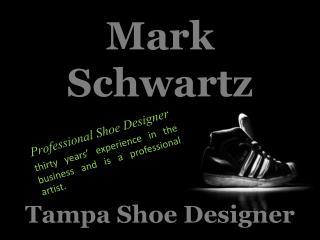 Mark Schwartz - Tampa Shoe Designer