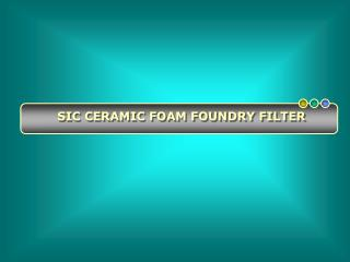 Modern Use of Ceramic Foam Filter and Foundry Filter