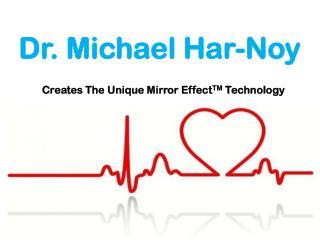 Dr. Michael Har-Noy Creates The Unique Mirror EffectTM Techn