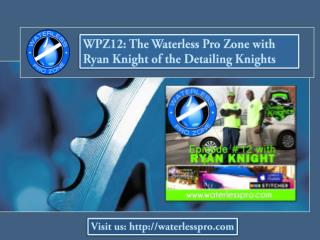 WPZ12: The Waterless Pro Zone with Ryan Knight of the Detail