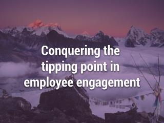 The Tipping Point in Employee Engagment