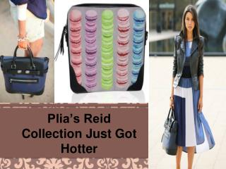 Plia's Reid Collection Just Got Hotter