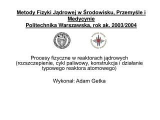 Metody Fizyki Jadrowej w Srodowisku, Przemysle i Medycynie  Politechnika Warszawska, rok ak. 2003