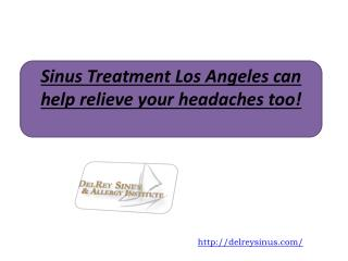 Sinus Treatment Los Angeles can help relieve your headaches