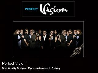 Perfect Vision - Best Quality Designer Eyewear/Glasses In Sy