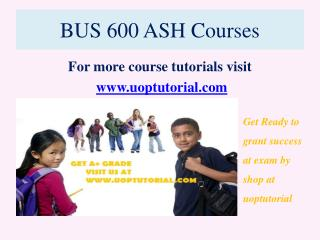 BUS 600 ASH Courses / Uoptutorial