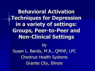 Behavioral Activation Techniques for Depression in a variety of settings: Groups, Peer-to-Peer and Non-Clinical Settings