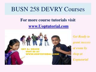 BUSN 258 DEVRY Courses / Uoptutorial