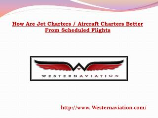 How Are Jet Charters / Aircraft Charters Better From Schedul