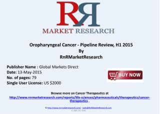 Oropharyngeal Cancer Therapeutic Pipeline Review, H1 2015