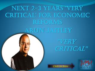 Next 2-3 years 'very critical' for economic reforms: Jaitley