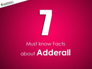 7 Must Know Facts About Adderall