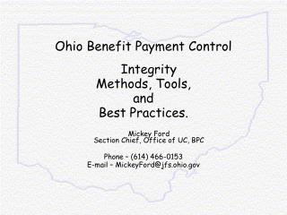 Ohio Benefit Payment Control  Integrity  Methods, Tools,  and  Best Practices.  Mickey Ford Section Chief, Office of UC,