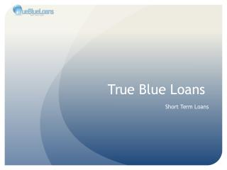 Trueblueloans on Short Term Loans