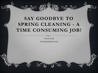 Say Goodbye to Spring Cleaning - A Time Consuming Job!