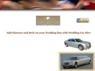Add Glamour and Style on your Wedding Day with Wedding Car