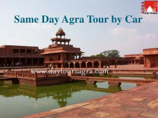 Same Day Agra Tour by Car � An Unforgettable trip with Day