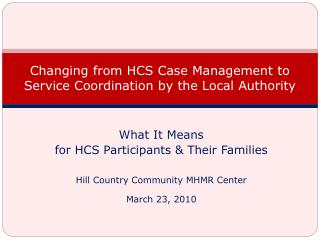 Changing from HCS Case Management to Service Coordination by the Local Authority