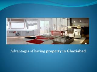 Advantages of having property in Ghaziabad
