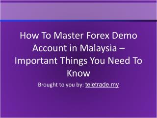 How To Master Forex Demo Account in Malaysia – Important Thi