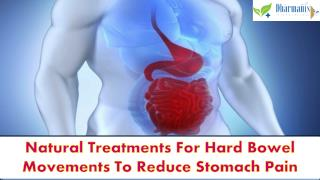 Natural Treatments For Hard Bowel Movements To Reduce Stomac