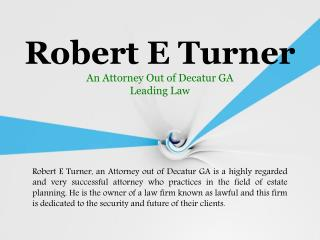 Robert E Turner, an Attorney out of Decatur GA, leading law