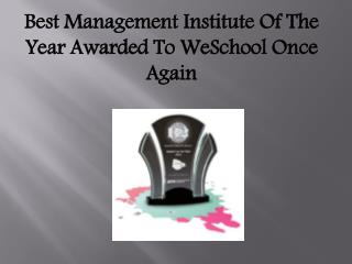 Best Management Institute Of The Year Awarded To WeSchool On
