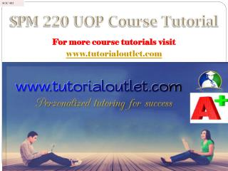 SPM 220 UOP Course Tutorial / tutorialoutlet