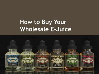 How to Buy Your Wholesale E-Juice