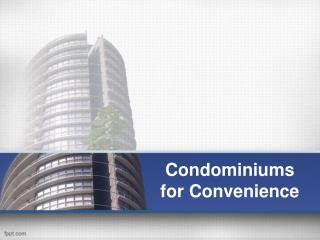 Condominiums for Convenience