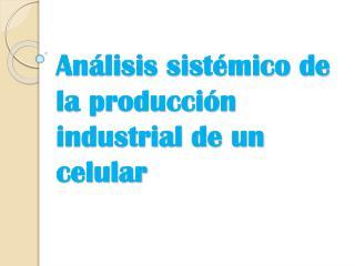 An lisis sist mico de la producci n industrial de un celular