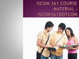 ISCOM 361 Course Material - iscom361dotcom