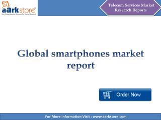 Global Smartphone Market Report - Aarkstore.com