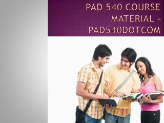 PAD 540 Course Material - pad540dotcom