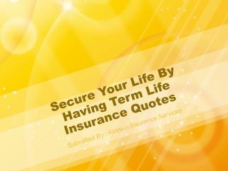 Secure Your Life By Having Term Life Insurance Quotes